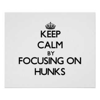 Keep Calm by focusing on Hunks Posters