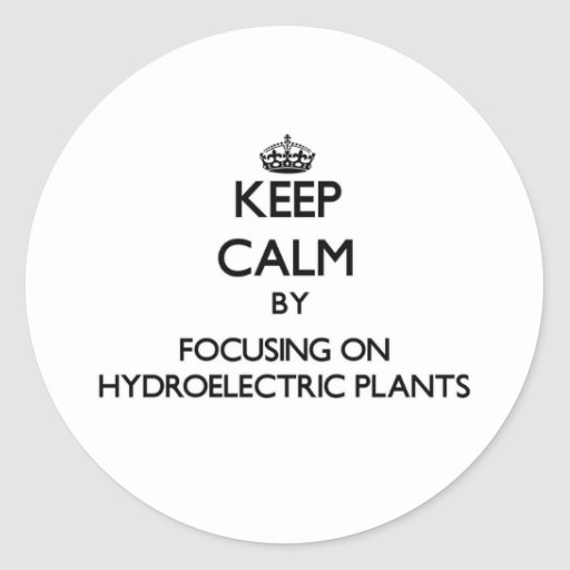 Keep Calm by focusing on Hydroelectric Plants Sticker