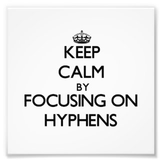Keep Calm by focusing on Hyphens Photo Print