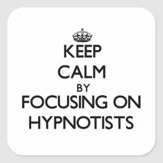 Keep Calm by focusing on Hypnotists Square Stickers