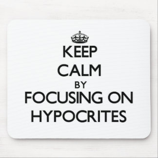 Keep Calm by focusing on Hypocrites Mouse Pad