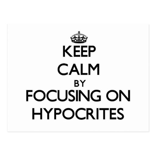 Keep Calm by focusing on Hypocrites Postcards
