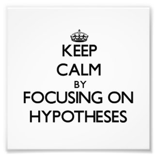 Keep Calm by focusing on Hypotheses Photo