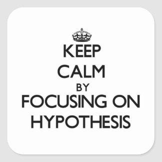 Keep Calm by focusing on Hypothesis Square Sticker