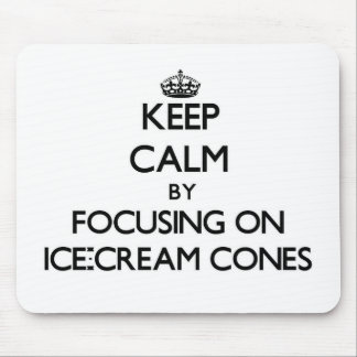 Keep Calm by focusing on Ice-Cream Cones Mouse Pad