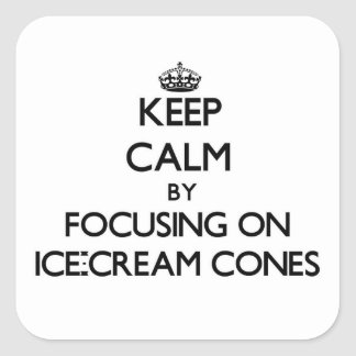 Keep Calm by focusing on Ice-Cream Cones Square Stickers