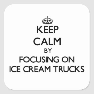 Keep Calm by focusing on Ice Cream Trucks Square Stickers