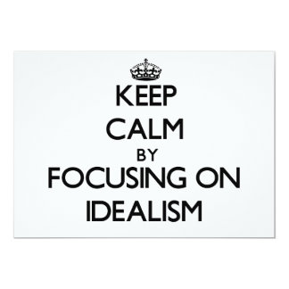 Keep Calm by focusing on Idealism Invitations