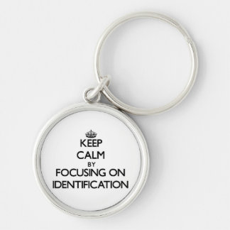 Keep Calm by focusing on Identification Key Chains