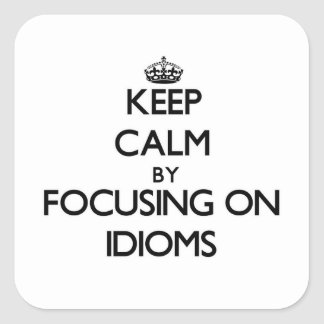 Keep Calm by focusing on Idioms Square Sticker