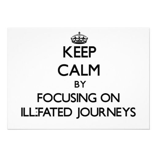 Keep Calm by focusing on Ill-Fated Journeys Card