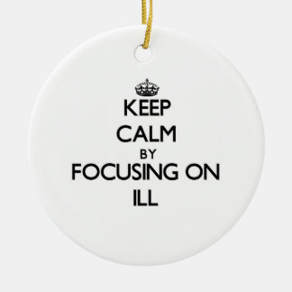 Keep Calm by focusing on Ill Christmas Tree Ornament