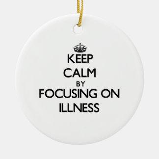 Keep Calm by focusing on Illness Ornament