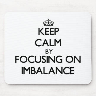 Keep Calm by focusing on Imbalance Mouse Pad