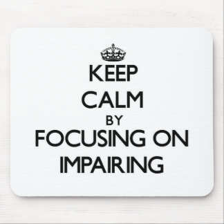 Keep Calm by focusing on Impairing Mousepad