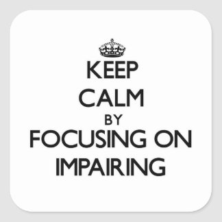 Keep Calm by focusing on Impairing Square Sticker