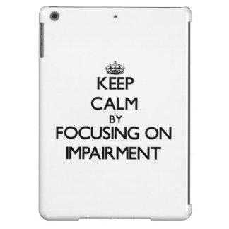 Keep Calm by focusing on Impairment iPad Air Cover