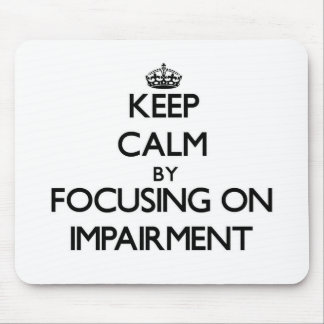 Keep Calm by focusing on Impairment Mouse Pads