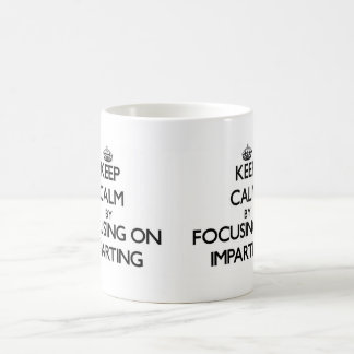 Keep Calm by focusing on Imparting Classic White Coffee Mug