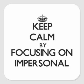 Keep Calm by focusing on Impersonal Square Sticker