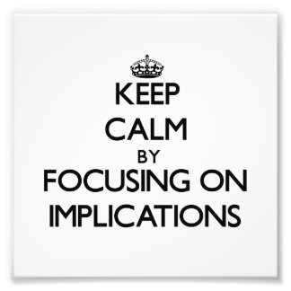 Keep Calm by focusing on Implications Photo Print