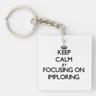 Keep Calm by focusing on Imploring Square Acrylic Key Chain