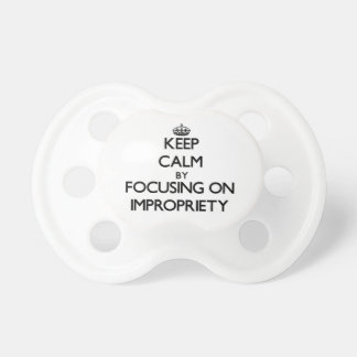 Keep Calm by focusing on Impropriety Baby Pacifier