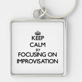 Keep Calm by focusing on Improvisation Key Chains