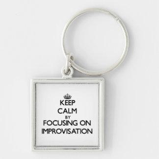 Keep Calm by focusing on Improvisation Keychains