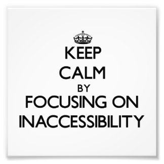 Keep Calm by focusing on Inaccessibility Photographic Print