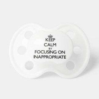 Keep Calm by focusing on Inappropriate Baby Pacifiers