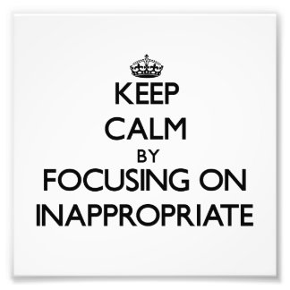 Keep Calm by focusing on Inappropriate Art Photo