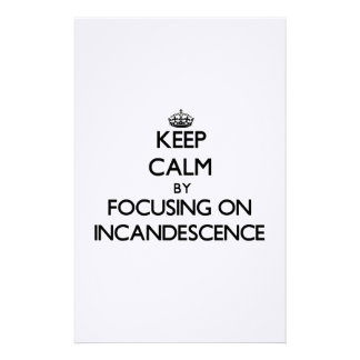 Keep Calm by focusing on Incandescence Custom Stationery