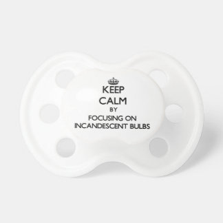 Keep Calm by focusing on Incandescent Bulbs Pacifiers