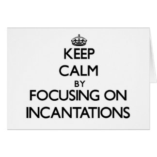 Keep Calm by focusing on Incantations Greeting Cards