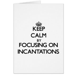 Keep Calm by focusing on Incantations Greeting Card