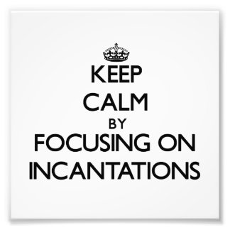 Keep Calm by focusing on Incantations Photo