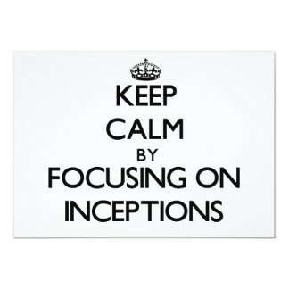 Keep Calm by focusing on Inceptions 5x7 Paper Invitation Card