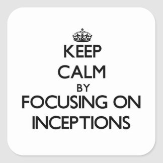 Keep Calm by focusing on Inceptions Square Sticker