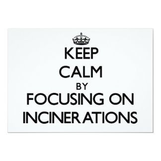 Keep Calm by focusing on Incinerations 5x7 Paper Invitation Card