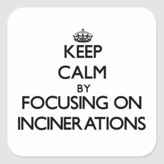 Keep Calm by focusing on Incinerations Sticker