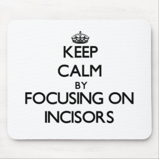 Keep Calm by focusing on Incisors Mouse Pad