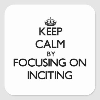 Keep Calm by focusing on Inciting Stickers