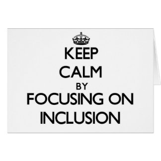 Keep Calm by focusing on Inclusion Greeting Card