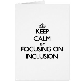 Keep Calm by focusing on Inclusion Greeting Cards