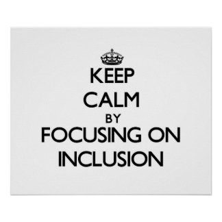 Keep Calm by focusing on Inclusion Posters