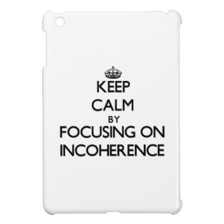 Keep Calm by focusing on Incoherence iPad Mini Covers