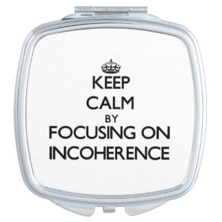 Keep Calm by focusing on Incoherence Compact Mirror