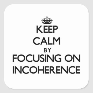 Keep Calm by focusing on Incoherence Stickers