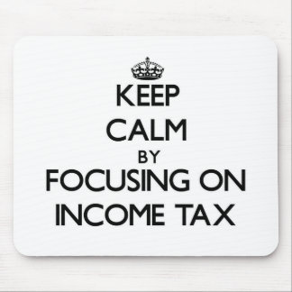 Keep Calm by focusing on Income Tax Mousepad